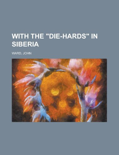 With the Die-Hards in Siberia (115373382X) by John Ward