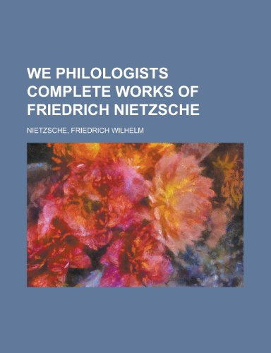 We Philologists Complete Works of Friedrich Nietzsche (1153735164) by Nietzsche, Friedrich Wilhelm
