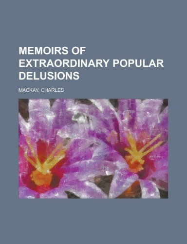 Memoirs of Extraordinary Popular Delusions Volume 1 (9781153735650) by Charles MacKay