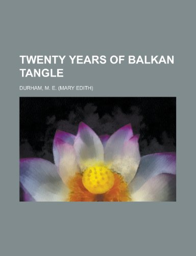 Twenty Years of Balkan Tangle (1153738988) by M. E. Durham