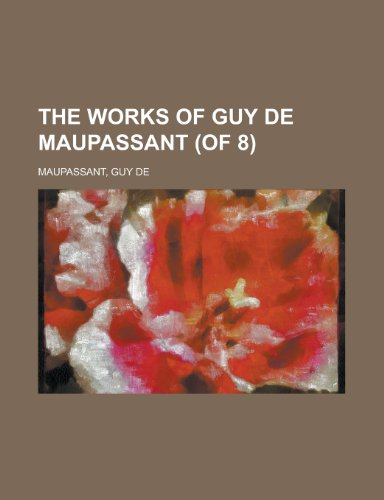 The Works of Guy de Maupassant, Vol. 1 (of 8) (9781153760966) by Guy de Maupassant