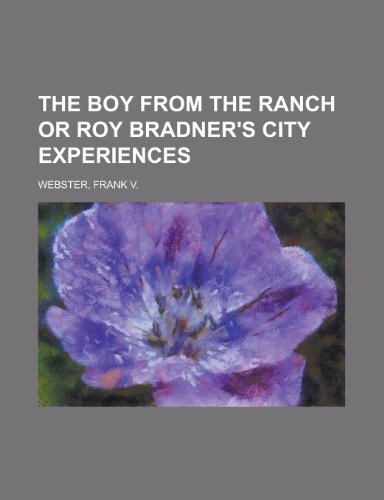 The Boy from the Ranch or Roy Bradner's City Experiences (9781153764940) by Frank V. Webster