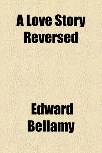 A Love Story Reversed (1153772019) by Edward Bellamy
