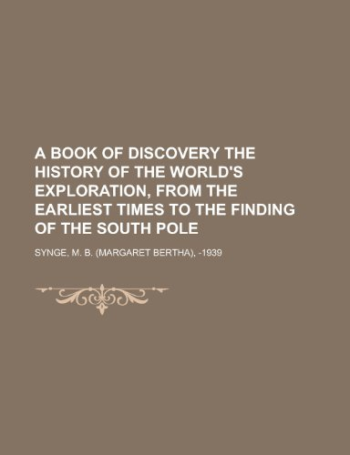 9781153774291: A Book of Discovery the History of the World's Exploration, from the Earliest Times to the Finding of the South Pole