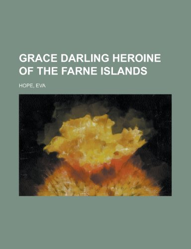 Grace Darling: Heroine of the Farne Islands: Hope, Eva