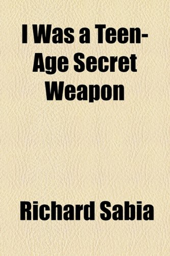 9781153777209: I Was a Teen-Age Secret Weapon