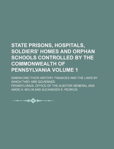 9781153779500: State prisons, hospitals, soldiers' homes and orphan schools controlled by the commonwealth of Pennsylvania Volume 1; embracing their history, finances and the laws by which they are governed