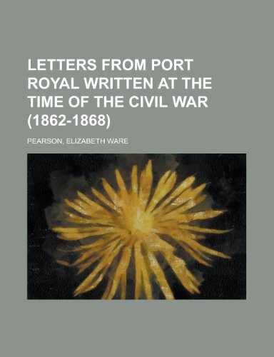 9781153784832: Letters from Port Royal Written at the Time of the Civil War (1862-1868)
