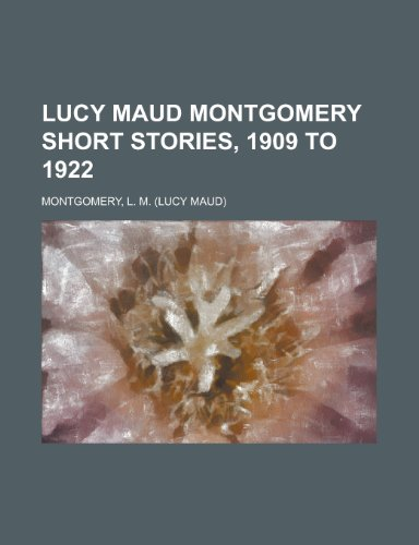 9781153786065: Lucy Maud Montgomery Short Stories, 1909 to 1922