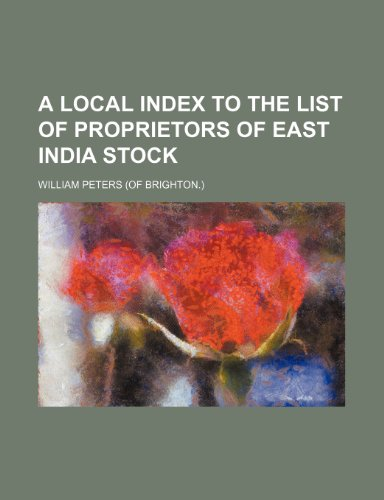 9781153795913: A Local Index to the List of Proprietors of East India Stock