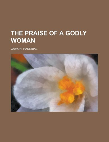 9781153803588: The Praise of a Godly Woman