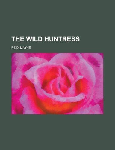 9781153809412: The Wild Huntress