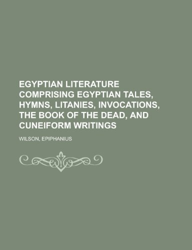 9781153811217: Egyptian Literature Comprising Egyptian Tales, Hymns, Litanies, Invocations, the Book of the Dead, and Cuneiform Writings