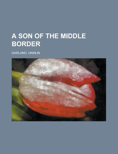9781153815123: A Son of the Middle Border