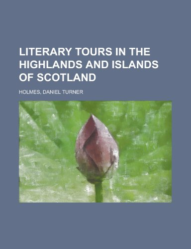 9781153817363: Literary Tours in the Highlands and Islands of Scotland