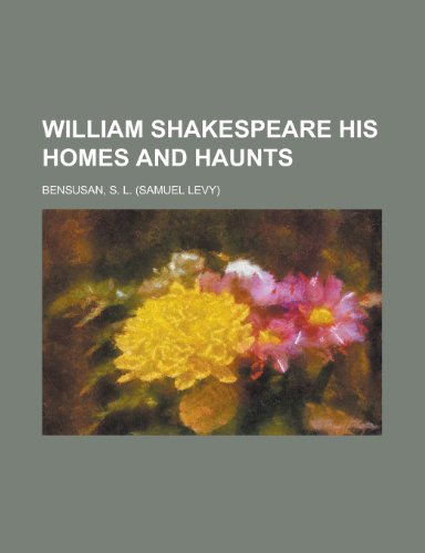 William Shakespeare His Homes and Haunts (1153820390) by Bensusan, S. L.