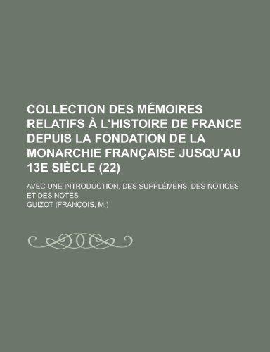 9781153823241: Collection Des Memoires Relatifs A L'Histoire de France Depuis La Fondation de La Monarchie Francaise Jusqu'au 13e Siecle; Avec Une Introduction, Des