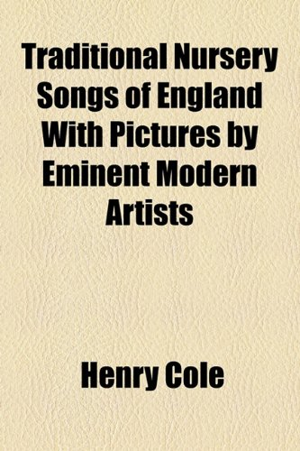 Traditional Nursery Songs of England With Pictures by Eminent Modern Artists (1153826224) by Cole, Henry