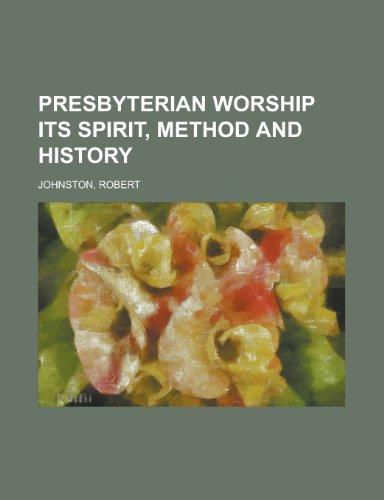 9781153828208: Presbyterian Worship: Its Spirit, Method and History