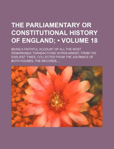 The parliamentary or constitutional history of England (Volume 18); being a faithful account of all the most remarkable transactions in Parliament, ... the journals of both Houses, the records, (115383801X) by Thomas Osborne