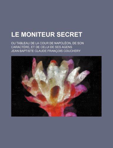 9781153842006: Le Moniteur Secret (1-2); Ou Tableau de La Cour de Napol�on, de Son Caract�re, et de Celui de Ses Agens
