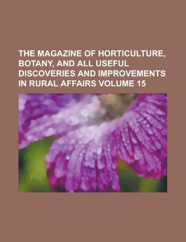 9781153878470: The Magazine of Horticulture, Botany, and All Useful Discoveries and Improvements in Rural Affairs Volume 15