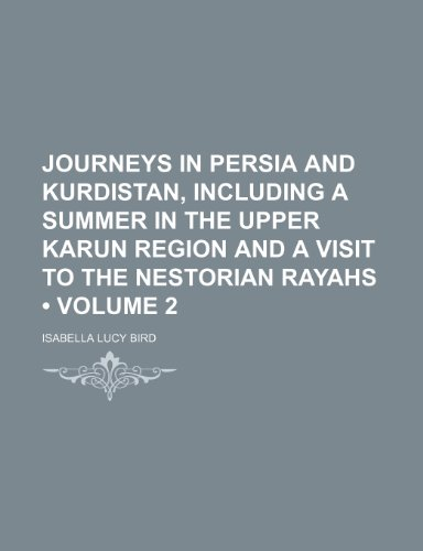 9781153885904: Journeys in Persia and Kurdistan, Including a Summer in the Upper Karun Region and a Visit to the Nestorian Rayahs (Volume 2)