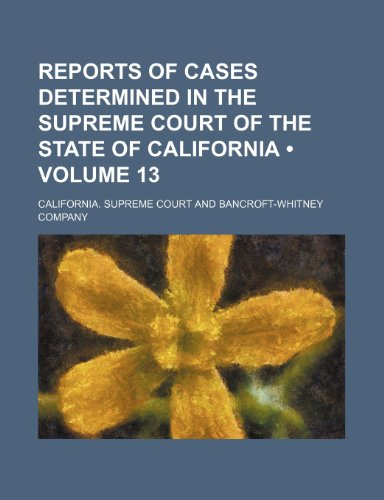 9781153889995: Reports of Cases Determined in the Supreme Court of the State of California (Volume 13)