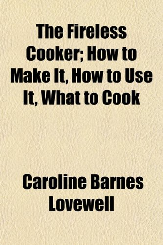 9781153897020: The Fireless Cooker; How to Make It, How to Use It, What to Cook