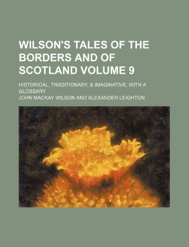 Wilson's Tales of the Borders and of: Wilson, John Mackay