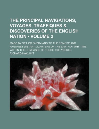 The principal navigations, voyages, traffiques & discoveries of the English nation (Volume 2); made by sea or over-land to the remote and farthest ... time within the compasse of these 1600 yeeres (1153908026) by Richard Hakluyt