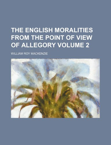 9781153911580: The English Moralities from the Point of View of Allegory Volume 2