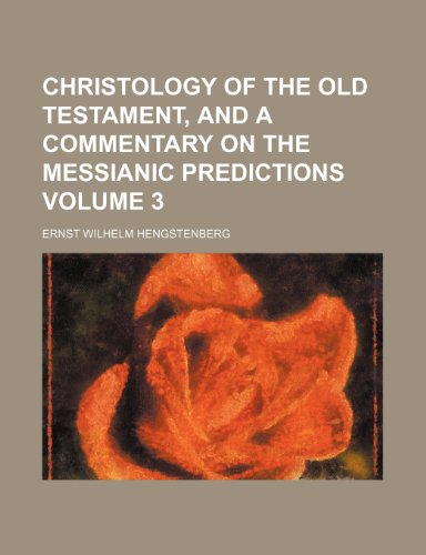 9781153920537: Christology of the Old Testament, and a commentary on the Messianic predictions Volume 3