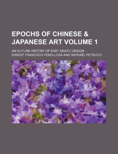 9781153921909: Epochs of Chinese & Japanese art Volume 1; an outline history of East Asiatic design