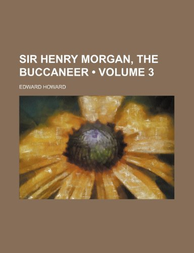Sir Henry Morgan, the Buccaneer (Volume 3) (1153930072) by Edward Howard