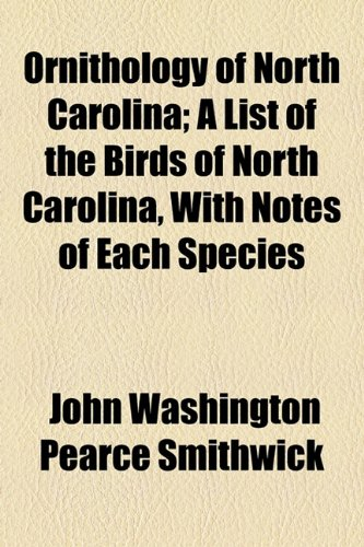 9781153955980: Ornithology of North Carolina; A List of the Birds of North Carolina, With Notes of Each Species