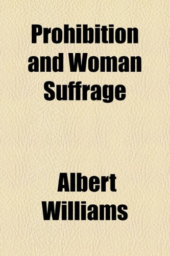 9781153956024: Prohibition and Woman Suffrage