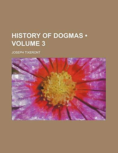 History of Dogmas (Volume 3): Joseph Tixeront
