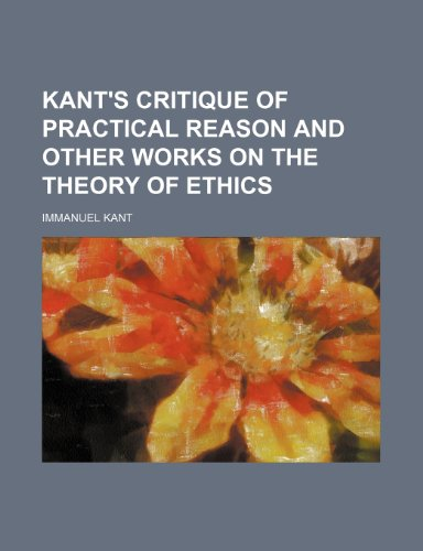 Kant's Critique of practical reason and other works on the theory of ethics (9781153973380) by Kant, Immanuel