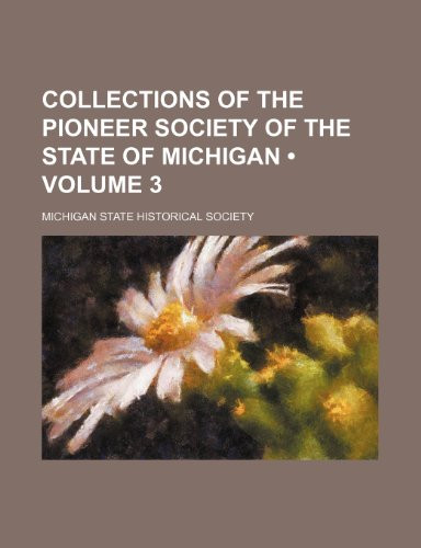 9781153977470: Collections of the Pioneer Society of the State of Michigan (Volume 3)