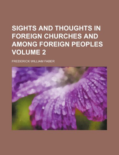 Sights and thoughts in foreign churches and among foreign peoples Volume 2 (1153981394) by Faber, Frederick William