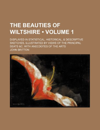 9781153985574: The Beauties of Wiltshire (Volume 1); Displayed in Statistical, Historical,