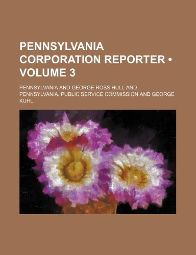 Pennsylvania Corporation Reporter (Volume 3) (1153988127) by Pennsylvania