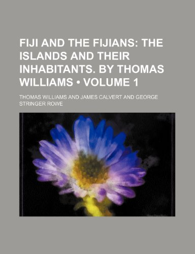 9781154004779: Fiji and the Fijians (Volume 1); The islands and their inhabitants. By Thomas Williams