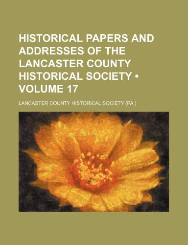 9781154005387: Historical Papers and Addresses of the Lancaster County Historical Society (Volume 17)