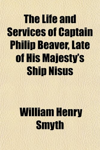 9781154023671: The Life and Services of Captain Philip Beaver, Late of His Majesty's Ship Nisus