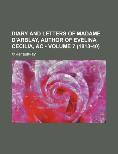 Diary and Letters of Madame D'Arblay, Author of Evelina Cecilia, &C (Volume 7 (1813-40)) (1154028755) by Frances Burney