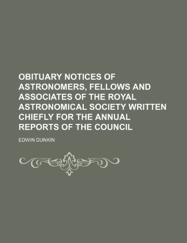 9781154041248: Obituary Notices of Astronomers, Fellows and Associates of the Royal Astronomical Society Written Chiefly for the Annual Reports of the Council