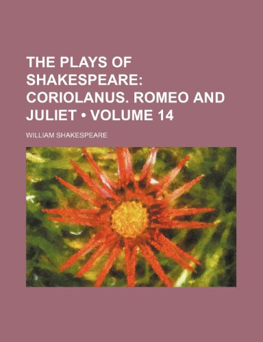 The Plays of Shakespeare (Volume 14); Coriolanus. Romeo and Juliet (9781154046564) by William Shakespeare