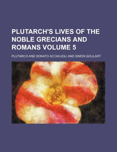 Plutarch's Lives of the noble Grecians and Romans Volume 5 (9781154057102) by Plutarch